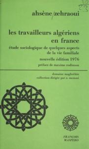 Ahsène Zehraoui et Maxime Rodinson - Les travailleurs algériens en France - Etude sociologique de quelques aspects de la vie familiale.