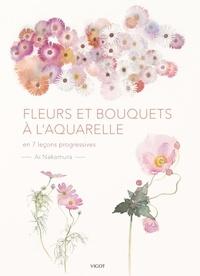 Ai Nakamura - Fleurs et bouquets à l'aquarelle - En 7 leçons progressives.