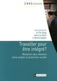 Ai-Thu Dang et Jean-Luc Outin - Travailler pour être intégré ? - Mutations des relations entre emploi et protection sociale.