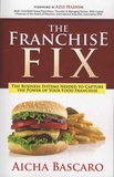 Aicha Bascaro - The Franchise Fix - The Business Systems Needed to Capture the Power of Your Food Franchise.
