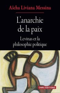 Aïcha Liviana Messina - L'anarchie de la paix - Levinas et la philosophie politique.
