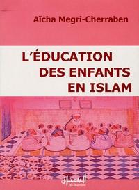 Aïcha Megri-Cherraben - L'éducation des enfants en Islam.