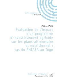 Aicha Pere - Evaluation de l'impact d'un programme d'investissement agricole sur les plans alimentaire et nutritionnel : cas du PNIASA au Togo.
