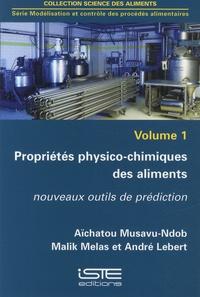 Aïchatou Musavu-Ndob et Malik Melas - Propriétés physico-chimiques des aliments - Nouveaux outils de prédiction.