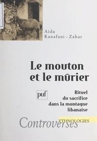 Aïda Kanafani-Zahar et Jean Cuisenier - Le mouton et le mûrier - Rituel du sacrifice dans la montagne libanaise.