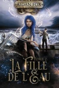 Aidan Fox - La Fille de l'Eau Tome 2 : - tome 2.