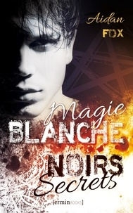 Aidan Fox - Magie blanche, noirs secrets.