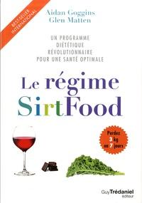 Aidan Goggins et Glen Matten - Le régime SirtFood - Un programme diététique révolutionnaire pour une santé optimale.