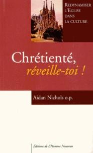 Aidan Nichols - Chrétienté, réveille-toi ! - Redynamiser l'Eglise dans la culture.