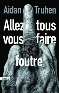 Ebooks uk télécharger Allez tous vous faire foutre (French Edition) 9782355847202 par Aidan Truhen PDB