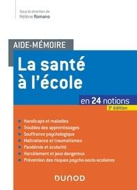 Hélène Romano - Aide-mémoire - La santé à l'école - 3e éd - en 24 notions.