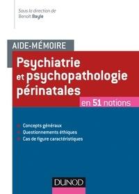 Benoît Bayle - Aide-mémoire - Psychiatrie et  psychopathologie périnatales - en 51 notions.