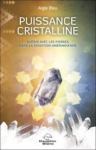 Lesmouchescestlouche.fr Puissance cristalline - Guérir avec les pierres dans la tradition amérindienne Image