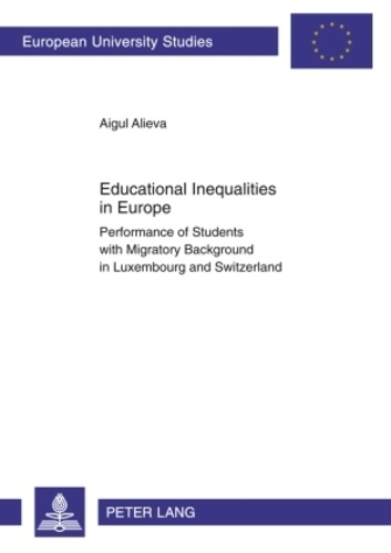 Aigul Alieva - Educational Inequalities in Europe - Performance of Students with Migratory Background in Luxembourg and Switzerland.