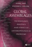 Aihwa Ong et Stephen-J Collier - Global Assemblages - Technology, Politics, and Ethics as Anthropological Problems.