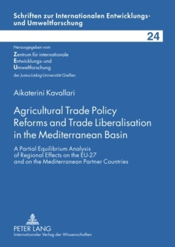 Aikaterini Kavallari - Agricultural Trade Policy Reforms and Trade Liberalisation in the Mediterranean Basin - A Partial Equilibrium Analysis of Regional Effects on the EU-27 and on the Mediterranean Partner Countries.