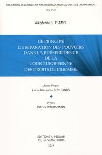Aikaterini Tsampi - Le principe de séparation des pouvoirs dans la jurisprudence de la Cour européenne des droits de l'Homme.