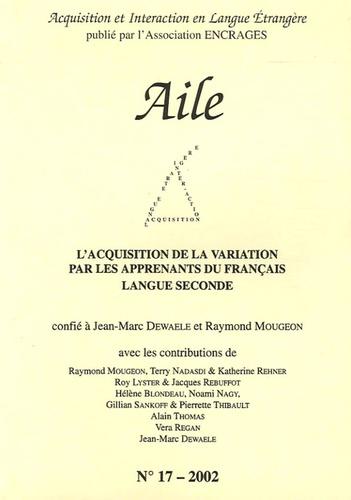 Jean-Marc Dewaele et Raymond Mougeon - Aile N° 17, 2002 : L'acquisition de la variation par les apprenants du Français, Langue seconde.