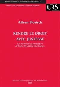 Aileen Doetsche - Rendre le droit avec justesse - Les méthodes de production de textes législatifs plurilingues.
