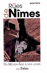 Aimat Serre - Les rues de Nîmes - Du Moyen Age à nos jours.