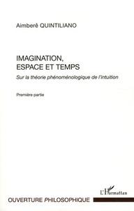 Aimberê Quintiliano - Imagination, espace et temps - Sur la théorie phénoménologique de l'intuition, Première partie.