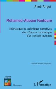 Aimé Angui - Mohamed-Alioum Fantouré - Thématique et techniques narratives dans l'oeuvre romanesque d'un écrivain guinéen.