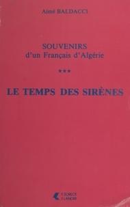 Aimé Baldacci - Souvenirs d'un Français d'Algérie (3). Le temps des sirènes.