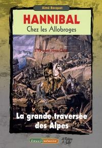 Aimé Bocquet - Hannibal chez les Allobroges - 218 avant Jésus-Christ La Grande Traversée des Alpes.