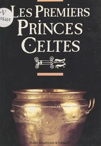 Aimé Bocquet - Les premiers princes celtes (2000 à 750 avant J-C) - Autour de la tombe de Saint-Romain-de-Jalionas (Isère).
