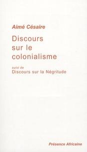 Aimé Césaire - Discours sur le colonialisme - Suivi de Discours sur la Négritude.