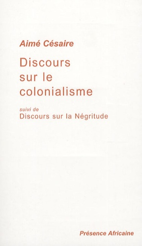 Discours sur le colonialisme. Suivi de Discours sur la Négritude
