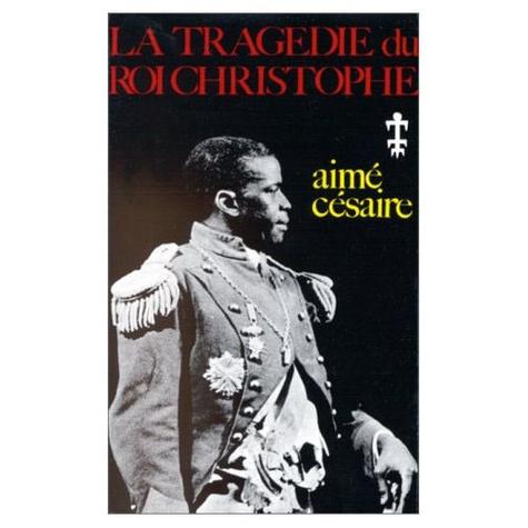 Aimé Césaire - La tragédie du roi Christophe.
