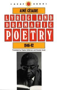 Aimé Césaire - Lyric and Dramatic Poetry, 1946-82.