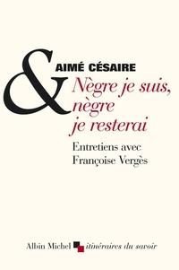 Aimé Césaire et Aimé Césaire - Nègre je suis, nègre je resterai.