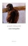 """Aimé Césaire - Une tempête - Théâtre, d'après """"La tempête"""" de Shakespeare, adaptation pour un théâtre nègre."""