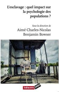 Aimé Charles-Nicolas et Benjamin Paul Bowser - L'esclavage : quel impact sur la psychologie des populations ?.
