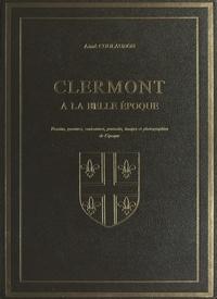 Aimé Coulaudon et  Collectif - Clermont à la Belle époque - Dessins, gravures, caricatures, portraits, images et photographies de l'époque.