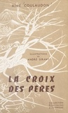 Aimé Coulaudon et André Siramy - La croix des pères - Récits auvergnats.