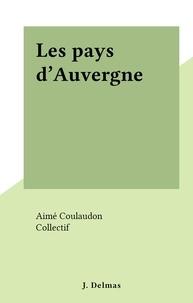 Aimé Coulaudon et  Collectif - Les pays d'Auvergne.