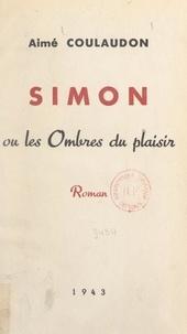 Aimé Coulaudon - Simon - Ou Les ombres du plaisir.