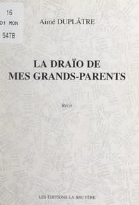 Aimé Duplâtre - La draïo de mes grands-parents.