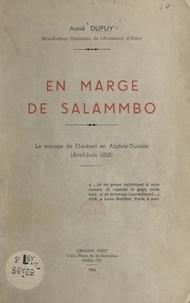 Aimé Dupuy - En marge de Salammbô - Le voyage de Flaubert en Algérie-Tunisie, avril-juin 1858.