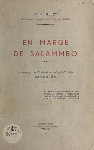 En marge de Salammbô. Le voyage de Flaubert en Algérie-Tunisie, avril-juin 1858