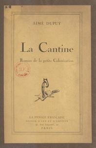 Aimé Dupuy - La cantine - Roman de la petite colonisation.