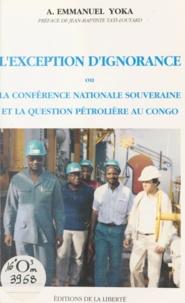 Aimé Emmanuel Yoka et Jean-Baptiste Tati-Loutard - L'exception d'ignorance - Ou la conférence nationale souveraine et la question pétrolière au Congo.