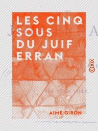 Aimé Giron - Les Cinq Sous du Juif errant.