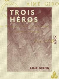 Aimé Giron - Trois Héros.