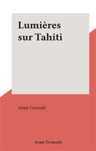 Aimé Grimald - Lumières sur Tahiti.