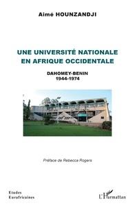 Aimé Hounzandji - Une université nationale en Afrique occidentale - Dahomey-Bénin 1944-1974.