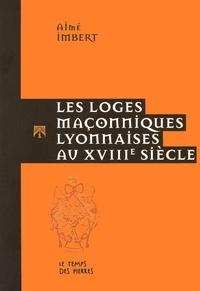 Aimé Imbert - Les loges maçonniques lyonnaises au XVIIIe siècle. 1 Cédérom